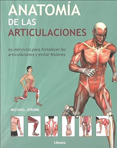 Anatomia de las articulaciones: 65 ejercicios para fortalecer las articulaciones y evitar lesiones
