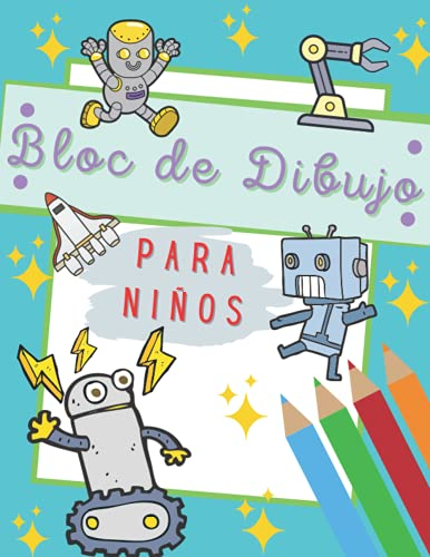 Bloc De Dibujo Para Niños: Robot, Cuaderno Creativo de Dibujo, Pintura y Bocetos Para Niñas y Niños, 100 Páginas - Grande (A4 21,59 X 27,94 CM)