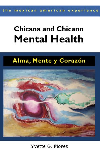 Chicana and Chicano Mental Health: Alma, Mente y Corazón (The Mexican American Experience)