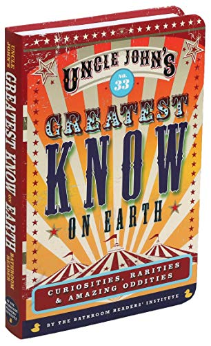 Uncle John's Greatest Know on Earth Bathroom Reader: Curiosities, Rarities & Amazing Oddities (33) (Uncle John's Bathroom Reader Annual)