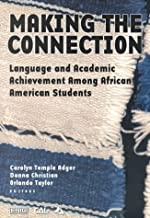Making the Connection: Language and Academic Achievement Among African American Students : Proceedings of a Conference of the Coalition on Language Diversity in Education (1999-07-04)