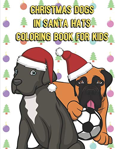 Chirstmas Dogs In Santa Hats Coloring Book For Kids: Colorful Dog Breed Color Book to Celebrate the Holidays. Great Dane Pup and Bull Mastiff on Cover.