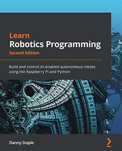 Learn Robotics Programming: Build and control AI-enabled autonomous robots using the Raspberry Pi an