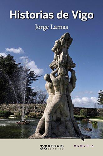 Historias de Vigo (Edición Literaria - Crónica - Memorias)