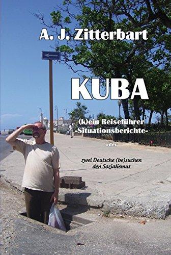 KUBA (k)ein Reiseführer -Situationsberichte-: zwei Deutsche (be)suchen den Sozialismus
