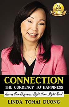 [Linda Tomai Duong]のConnection - The Currency to Happiness: Access Your Happiness. Right Here. Right Now! (English Edition)
