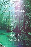 The Man Who Found Himself: Simple ways to make your life awesome (A Mystic Saint)