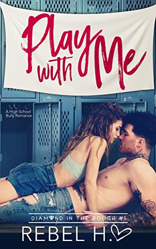 Play With Me: A High School Bully Romance (Diamond In The Rough Book 1) (English Edition)