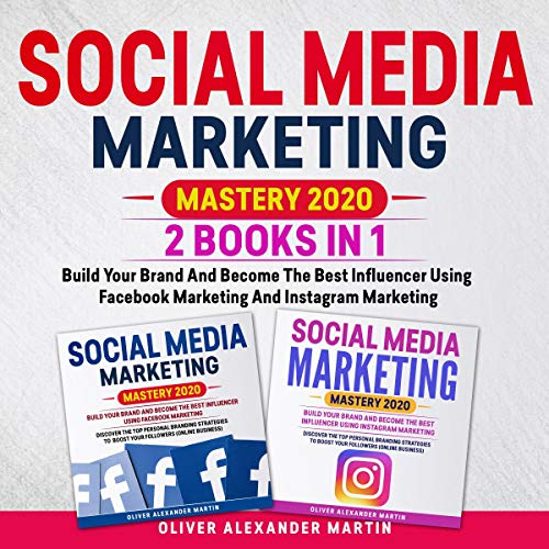 Social Media Marketing Mastery 2020: 2 books in 1: Build Your Brand And Become The Best Influencer Using Facebook Marketing and Instagram Marketing cover art