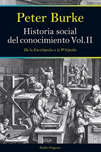 Historia social del conocimiento. Vol II: De la Enciclopedia a la Wikipedia...