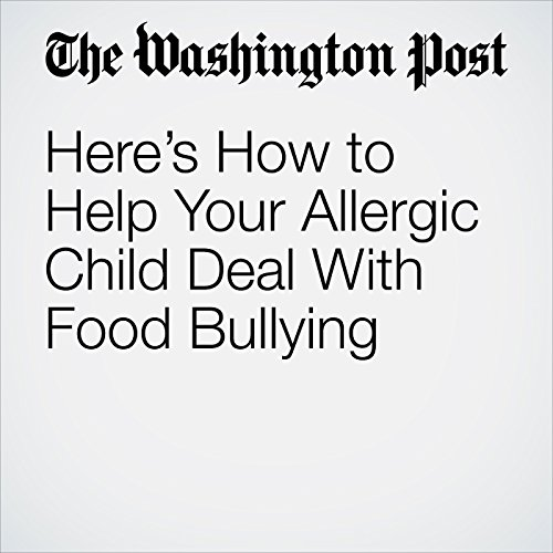 Here's How to Help Your Allergic Child Deal With Food Bullying copertina