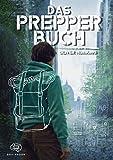 Das Prepper Buch für die perfekte Krisenvorsorge: Mehr als nur ein Survival Buch. Sei für den Ernstfall vorbereitet. Das Handbuch, das du zum Überleben benötigst. Bushcraft, Survival und mehr
