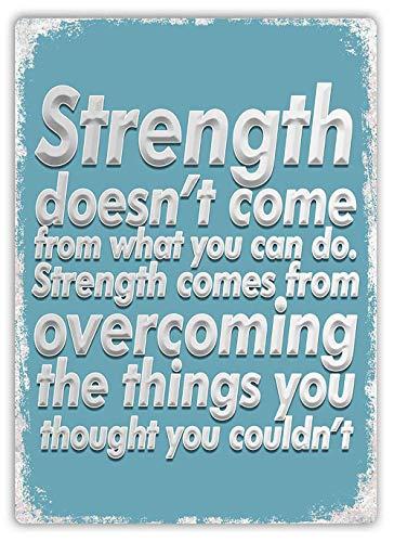Strength Comes from Overcoming Zinn Schild Eisen Gemälde Metall Wand Plakette Poster Zum Bar Kaffee Restaurant Schlafzimmer Garage Verein