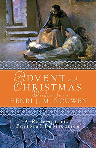 Advent and Christmas Wisdom from Henri J.M. Nouwen: Daily Scripture and Prayers together with Nouwen's Own Words