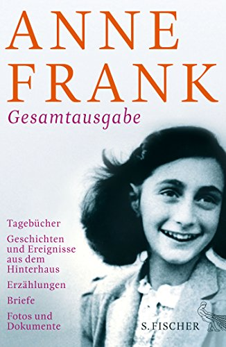 Gesamtausgabe: Tagebücher - Geschichten und Ereignisse aus dem Hinterhaus - Erzählungen - Briefe - Fotos und Dokumente