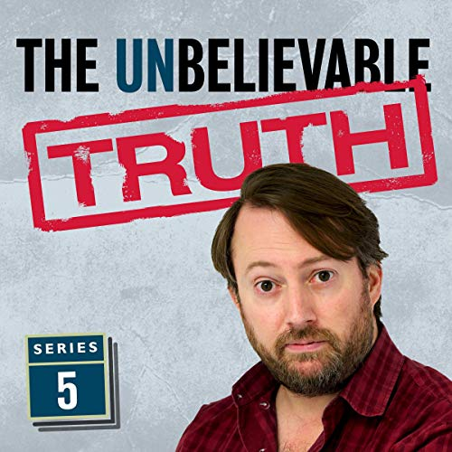 The Unbelievable Truth (Series 5)                   Written by:                                                                                                                                 Jon Naismith,                                                                                        Graeme Garden                               Narrated by:                                                                                                                                 David Mitchell                      Length: 2 hrs and 50 mins     Not rated yet     Overall 0.0