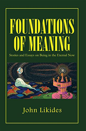 Foundations of Meaning: Stories and Essays on Being in the Eternal Now (English Edition)