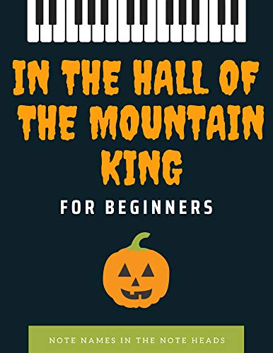 In the Hall of the Mountain King – Edvard Grieg – Halloween Theme, VERY Easy Piano for Beginners - Video Tutorial : Note names IN the note heads, Teach ... Classical, Popular Song (English Edition)