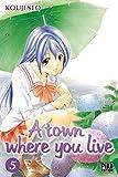 A TOWN WHERE YOU LIVE T.05 by SEO KOUJI