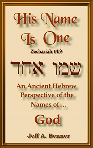 His Name is One: An Hebraic look at the ancient Hebrew meanings of the names of God