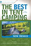 The Best in Tent Camping: New Mexico: A Guide for Car Campers Who Hate RVs, Concrete Slabs, and Loud Portable Stereos (Best Tent Camping)