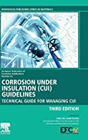 Corrosion Under Insulation (CUI) Guidelines: Technical Guide for Managing CUI (European Federation of Corrosion (EFC) Series)