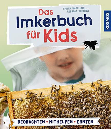 Das Imkerbuch für Kids: Mit Spaß imkern - kinderleicht