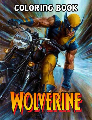 Wolverine Coloring Book: A Fabulous Coloring Book For Fans of All Ages With Several Images Of Wolverine. One Of The Best Ways To Relax And Enjoy Coloring Fun.