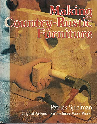 Making Country-Rustic Furniture: Original Designs from Spielmans Wood Works