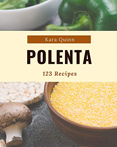 123 Polenta Recipes: A Polenta Cookbook for Effortless Meals (English Edition)