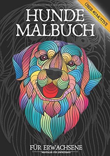 HUNDE MALBUCH FÜR ERWACHSENE - Über 40 Motive: Das große Hunde Ausmalbuch im DIN A4 Format: Stress abbauen - Achtsamkeit - Abschalten