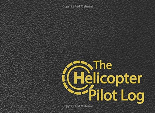 The Helicopter Pilot Log: Professional Pilot Log with a New Look / Fly in Style / Great Gift for Aviation Enthusiast