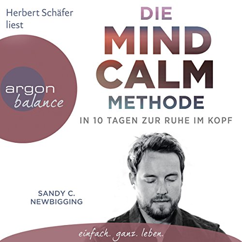 Die Mind Calm Methode     In 10 Tagen zur Ruhe im Kopf              By:                                                                                                                                 Sandy C. Newbigging                               Narrated by:                                                                                                                                 Herbert Schäfer                      Length: 2 hrs and 49 mins     Not rated yet     Overall 0.0