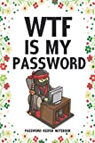 WTF Is My Password Password Keeper Notebook: Password log book and internet login password organizer with alphabetical indexes, small logbook to protect username 6 x 9 with Ninja