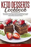 Keto Desserts Cookbook: The Complete Ketogenic Desserts Cookbook with Easy, Delicious & Low-Carb Recipes for Weight Loss, Lower Cholesterol and Boost Energy (Healthy & Delicious Recipes)