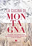 La cucina di montagna. Viaggio dal Friuli Venezia Giulia alla Sardegna attraverso paesaggi unici e cibi da scoprire