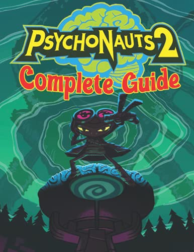 Psychonauts 2 : COMPLETE GUIDE: How to Become a Pro Player in Psychonauts 2 (Walkthroughs, Tips, Tricks, and Strategies)