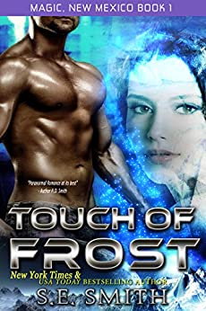 Touch of Frost: Science Fiction Romance (Magic, New Mexico Book 1) by [S.E. Smith]