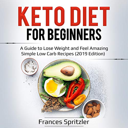 Keto Diet for Beginners: A Guide to Lose Weight and Feel Amazing - Simple Low Carb Recipes  audiobook cover art