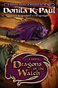 Dragons of the Watch: A Novel (Dragon Keepers Chronicles) by [Donita K. Paul]
