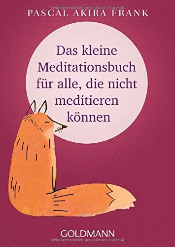 Das kleine Meditationsbuch für alle, die nicht meditieren können
