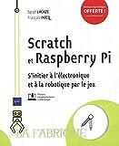 Scratch et Raspberry Pi - S'Initier a l'Électronique et a la Robotique par le Jeu (La Fabrique)