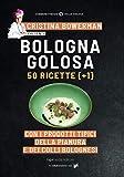 Bologna golosa. 50 ricette (+ 1) con i prodotti tipici della pianura e dei colli bolognesi