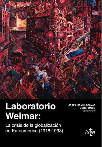 Laboratorio Weimar: La crisis de la globalización en Euroamérica (1918-1933) (Ciencia Política - Semilla y Surco - Serie de Ciencia Política)