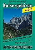 Kaisergebirge alpin. Alle Routen für Wanderer und Bergsteiger (Alpenvereinsführer)