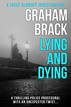 Lying and Dying: A thrilling police procedural with an unexpected twist... (Josef Slonský Investigations Book 1) by [Graham Brack]