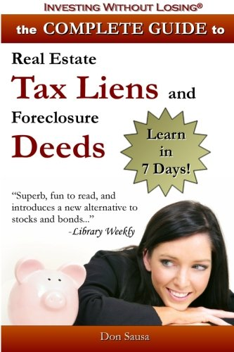 Real Estate Investing Books! - Complete Guide to Real Estate Tax Liens and Foreclosure Deeds: Learn in 7 Days: Investing Without Losing Series