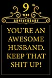 9th Year Anniversary You're An Awesome Husband Keep That Shit Up: Cute 9th Anniversary Card / Journal / Notebook / Diary Funny Gag Gift Idea Way Better Then A Card (6x9 - 110 Blank Lined Pages)