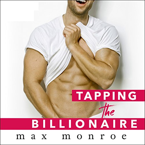 Tapping the Billionaire Audiobook By Max Monroe cover art