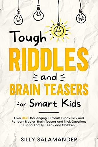 Tough Riddles and Brain Teasers for Smart Kids: 350 Challenging, Difficult, Funny, Silly and Random Riddles, Brain Teasers and Trick Questions Fun for Family, Teens, and Children